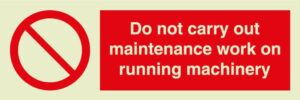 Do not carry out maintenance work on running machinery sign