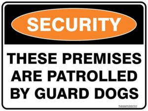 Security These Premises Are Patrolled By Guard Dogs Sign
